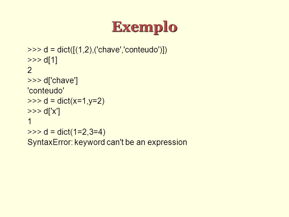 Exemplo >>> d = dict([(1,2),( chave , conteudo )])